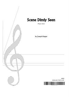 Scene Dimly Seen: Scene Dimly Seen by Joseph Hasper