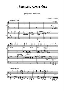 If Pachelbel playing Jazz - for piano 4 hands: If Pachelbel playing Jazz - for piano 4 hands by Johann Pachelbel