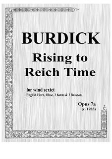 Rising to Reich Time for English horn, oboe, 2 horns and 2 bassoons, Op.7a: Rising to Reich Time for English horn, oboe, 2 horns and 2 bassoons by Richard Burdick