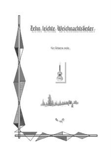 Zehn leichte Weihnachtslieder für Gitarre solo: Zehn leichte Weihnachtslieder für Gitarre solo by folklore, Friedrich Silcher, Johann Abraham Schulz