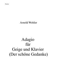 Adagio für Geige und Klavier (Der schöne Gedanke): Adagio für Geige und Klavier (Der schöne Gedanke) by Dr. Arnold Wohler