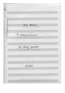 4 compositions for string quartet: 4 compositions for string quartet by Yuri Markin
