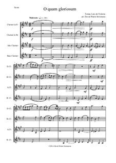 O quam gloriosum (Oh how glorious): For clarinet quartet (E flat B flat Alto and Bass) by Tomás Luis de Victoria