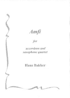 Amfi for accordeon (m.b.) and saxophone quartet: Amfi for accordeon (m.b.) and saxophone quartet by Hans Bakker