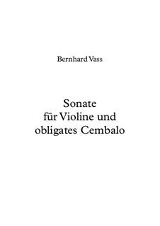 Sonate für Violine und obligates Cembalo D-Dur: Sonate für Violine und obligates Cembalo D-Dur by Bernhard Vass