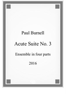 Acute Suite No.3 for ensemble in four parts – Score and Parts: Acute Suite No.3 for ensemble in four parts – Score and Parts by Paul Burnell