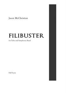 Filibuster - for Tuba and Symphonic Band: Filibuster - for Tuba and Symphonic Band by Jason McChristian