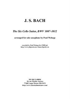 Sechs Suiten für Cello, BWV 1007-1012: Arrangement for solo saxophone by Johann Sebastian Bach