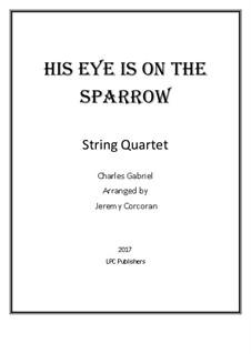 His Eye Is on the Sparrow (Ethel Waters): Für Streichquartett by Charles Hutchinson Gabriel