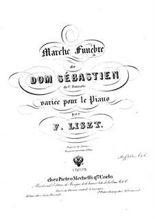Variationen über Trauermarsch aus 'Dom Sébastien' von Donizetti, S.402: Variationen über Trauermarsch aus 'Dom Sébastien' von Donizetti by Franz Liszt