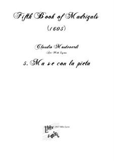 Heft 5 (für fünf Stimmen), SV 94–106: No.05 Ma se con la pietà. Arrangement for quintet instruments by Claudio Monteverdi