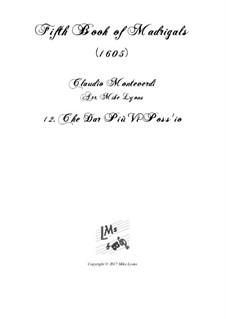 Heft 5 (für fünf Stimmen), SV 94–106: No.12 Che dar più vi poss'io. Arrangement for quintet instruments by Claudio Monteverdi