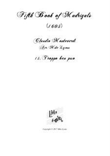 Heft 5 (für fünf Stimmen), SV 94–106: No.15 Troppo ben puo. Arrangement for quintet instruments by Claudio Monteverdi