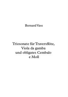 Triosonate für Traversflöte, Viola da gamba und obligates Cembalo e Moll: Triosonate für Traversflöte, Viola da gamba und obligates Cembalo e Moll by Bernhard Vass