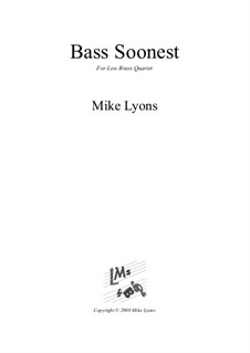 Bass Soonest: For low brass quartet by Mike Lyons