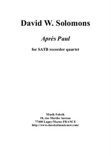 Après Paul for SATB recorder quartet: Après Paul for SATB recorder quartet by David W Solomons