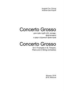Concerto Grosso for 3 trumpets, timpani, piano and two string orchestras: Concerto Grosso for 3 trumpets, timpani, piano and two string orchestras by Andrej Popow
