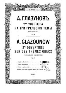 Ouvertüre No.2 über drei griechische Themen, Op.6: Ouvertüre No.2 über drei griechische Themen by Alexander Glazunov