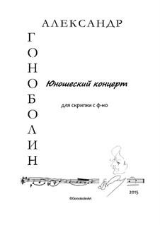 Юношеский концерт для скрипки и фортепиано: Юношеский концерт для скрипки и фортепиано by Alexander Gonobolin