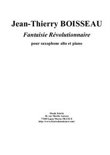 Fantaisie Révolutionaire for alto saxophone and piano: Fantaisie Révolutionaire for alto saxophone and piano by Jean-Thierry Boisseau
