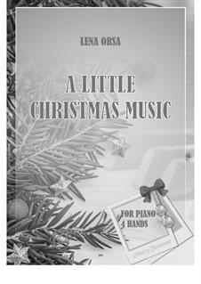 A Little Christmas Music: Für Klavier, vierhändig by Lena Orsa