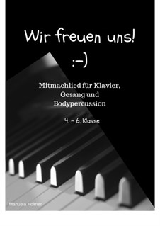 Mitmachlied für Klavier, Gesang und Bodypercussion: Wir freuen uns!: Mitmachlied für Klavier, Gesang und Bodypercussion: Wir freuen uns! by Manu Holmer