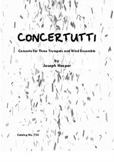 Concertutti (Concerto for 3 Trumpets and Concert Band): Concertutti (Concerto for 3 Trumpets and Concert Band) by Joseph Hasper