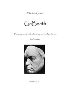 GeBeeth - Hommage zum 250. Geburtstag von L.v. Beethoven: Für Orchester by Vladimir Genin