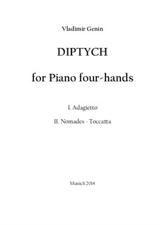Diptych for Piano four hands I. Adagietto II. Nomades - Toccatta: Diptych for Piano four hands I. Adagietto II. Nomades - Toccatta by Vladimir Genin