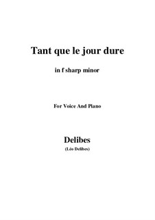 Jean de Nivelle: Tant que le jour dure in f sharp minor, for Voice and Piano by Léo Delibes