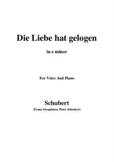 Die Liebe hat gelogen, D.751 Op.23 No.1: For voice and piano (e minor) by Franz Schubert