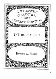 The Holy Child, Op.37: Klavierauszug mit Singstimmen by Horatio Parker