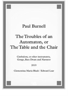 The Troubles of an Automaton, or The Table and the Chair - For Cimbalom or other instruments, three Gongs, Bass Drum and Narrator: The Troubles of an Automaton, or The Table and the Chair - For Cimbalom or other instruments, three Gongs, Bass Drum and Narrator by Paul Burnell