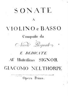 Sechs Sonaten für Violine und Basso Continuo, Op.1: Sechs Sonaten für Violine und Basso Continuo by Nicolo Pasquali