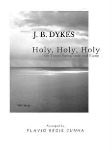 Holy, Holy, Holy! Lord God Almighty: Für Tenorsaxophon und Klavier by John Bacchus Dykes