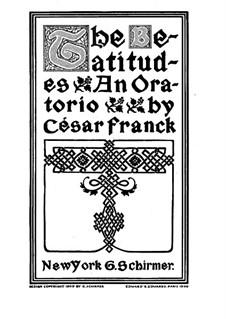 Les Béatitudes (Die Seligpreisungen), FWV 53: Für Solisten, Chor und Klavier (english text) by César Franck
