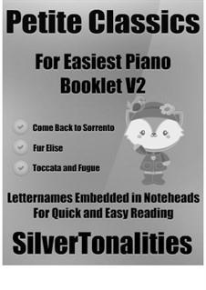 Petite Classics for Easiest Piano Booklet V2: Petite Classics for Easiest Piano Booklet V2 by Johann Sebastian Bach, Ludwig van Beethoven, Ernesto de Curtis