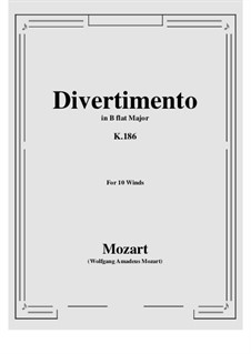 Divertissement in B-Dur, K.186: For 10 winds by Wolfgang Amadeus Mozart
