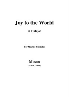 Joy to the World: For quatre chorales (F Major) by Lowell Mason