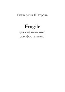Fragile. 5 pieces for piano: Fragile. 5 pieces for piano by Yekaterina Shatrova