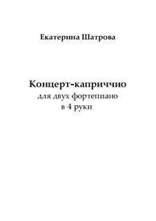 Concerto-Capriccio for two pianos 4 hands: Concerto-Capriccio for two pianos 4 hands by Yekaterina Shatrova