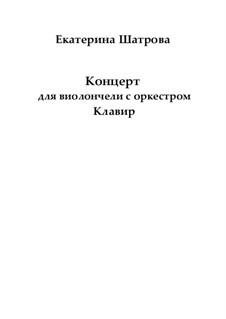 Concerto for cello and orchestra, clavier – Score and parts: Concerto for cello and orchestra, clavier – Score and parts by Yekaterina Shatrova