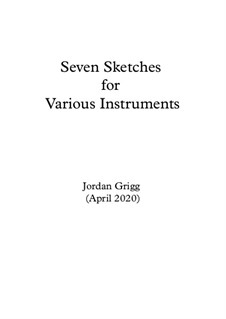 Seven Sketches for Various Instruments: Seven Sketches for Various Instruments by Jordan Grigg