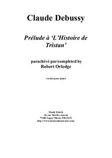 Prélude à l'Histoire de Tristan for Orchestra: Version for solo piano by Claude Debussy