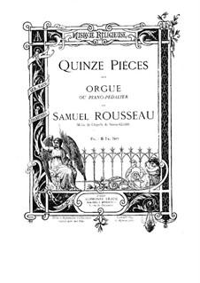 Fünfzehn Stücke für Orgel oder Pedalklavier: Fünfzehn Stücke für Orgel oder Pedalklavier by Samuel Alexandre Rousseau