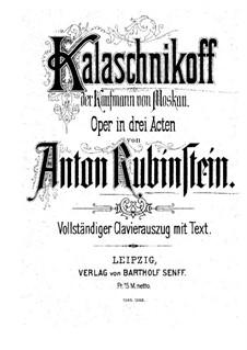 Kalaschnikoff, der Kaufmann von Moskau: Akt I, für Stimmen und Klavier by Anton Rubinstein