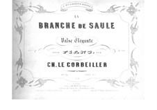 La Branche de Saule. Valse elégante, Op.34: La Branche de Saule. Valse elégante by Charles le Corbeiller