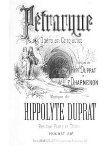 Pétrarque: Akte I-II, für Stimmen und Klavier by Hippolyte Duprat