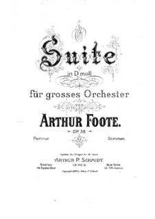 Suite für Orchester in d-Moll, Op.36: Suite für Orchester in d-Moll by Arthur  Foote