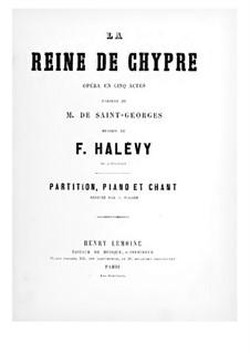 La reine de Chypre: Ouvertüre und Akt I, für Solisten, Chor und Klavier by Fromental Halevy